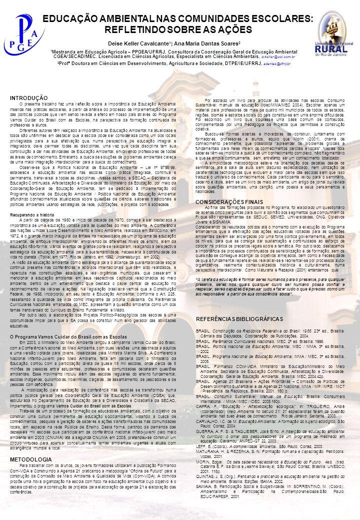 Deise Keller Cavalcante 1 ; Ana Maria Dantas Soares 2 1 Mestranda em Educação Agrícola – PPGEA/UFRRJ, Consultora da Coordenação Geral de Educação Ambi