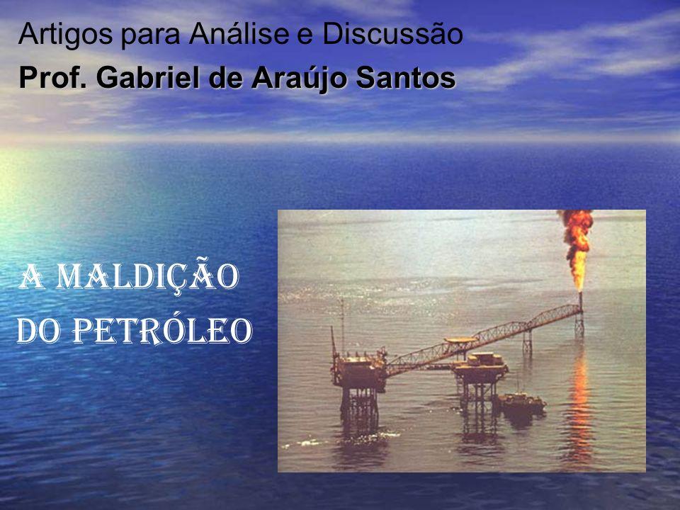 Artigos para Análise e Discussão Prof. Gabriel de Araújo Santos A maldição do petróleo