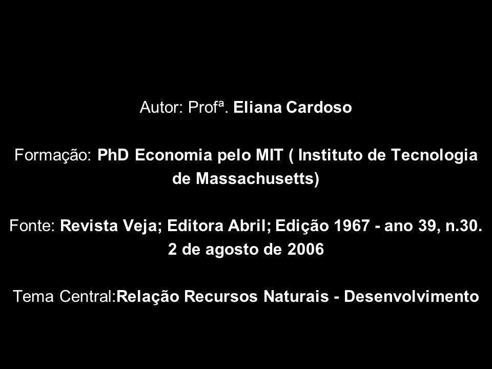 Autor: Profª. Eliana Cardoso Formação: PhD Economia pelo MIT ( Instituto de Tecnologia de Massachusetts) Fonte: Revista Veja; Editora Abril; Edição 19
