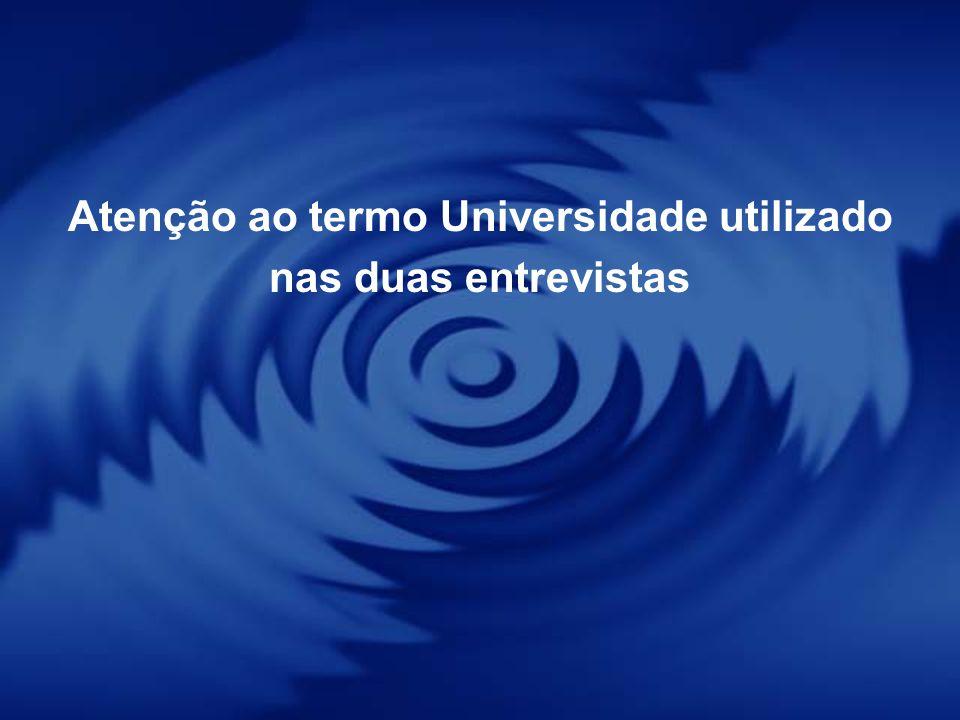 Atenção ao termo Universidade utilizado nas duas entrevistas