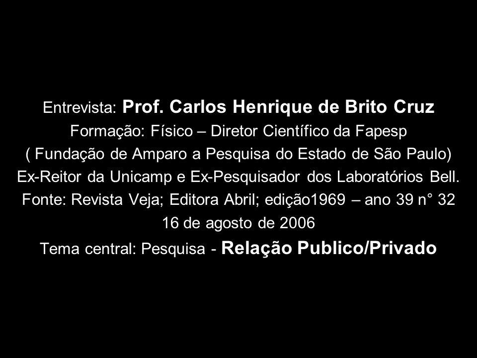 Entrevista: Prof. Carlos Henrique de Brito Cruz Formação: Físico – Diretor Científico da Fapesp ( Fundação de Amparo a Pesquisa do Estado de São Paulo