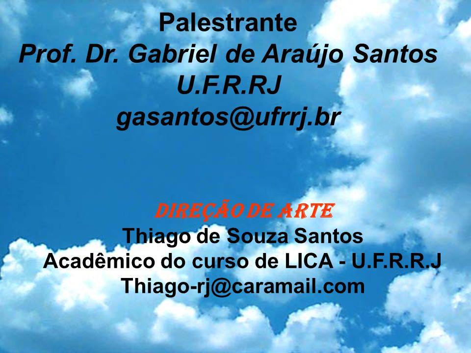 Palestrante Prof. Dr. Gabriel de Araújo Santos U.F.R.RJ gasantos@ufrrj.br DIREÇÃO DE ARTE Thiago de Souza Santos Acadêmico do curso de LICA - U.F.R.R.