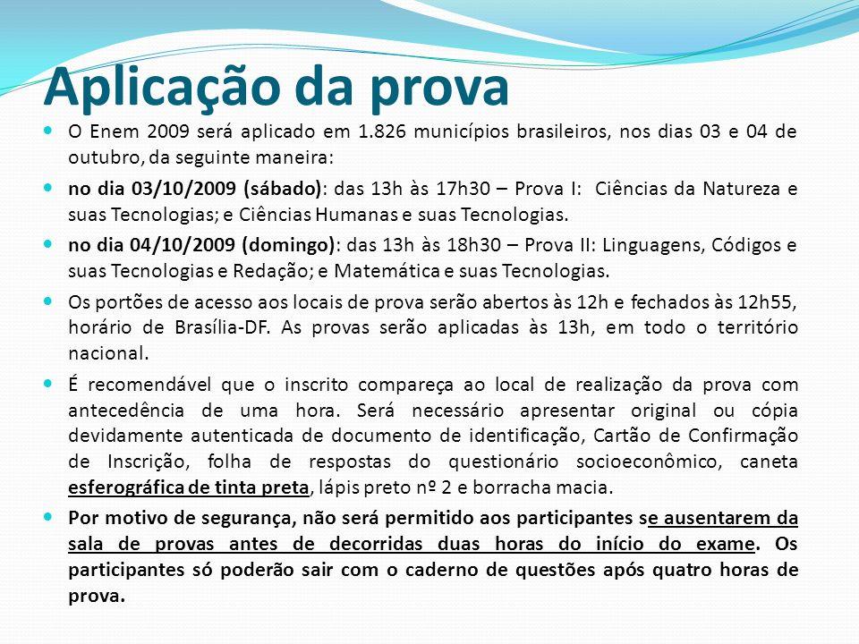 Aplicação da prova O Enem 2009 será aplicado em 1.826 municípios brasileiros, nos dias 03 e 04 de outubro, da seguinte maneira: no dia 03/10/2009 (sábado): das 13h às 17h30 – Prova I: Ciências da Natureza e suas Tecnologias; e Ciências Humanas e suas Tecnologias.