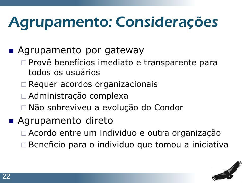 22 Agrupamento: Considerações Agrupamento por gateway Provê benefícios imediato e transparente para todos os usuários Requer acordos organizacionais A