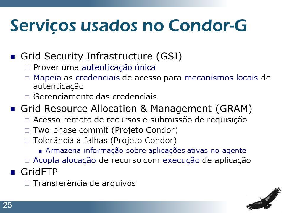 25 Serviços usados no Condor-G Grid Security Infrastructure (GSI) Prover uma autenticação única Mapeia as credenciais de acesso para mecanismos locais