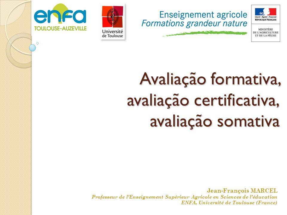 Avaliação formativa, avaliação certificativa, avaliação somativa Jean-François MARCEL Professeur de lEnseignement Supérieur Agricole en Sciences de lé
