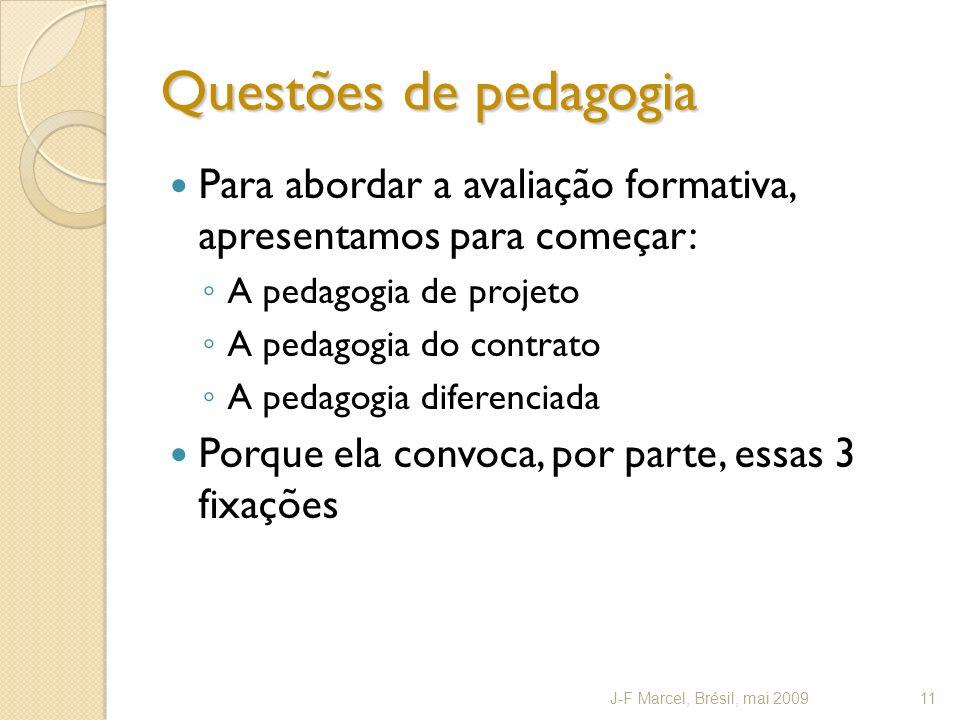 Questões de pedagogia Para abordar a avaliação formativa, apresentamos para começar: A pedagogia de projeto A pedagogia do contrato A pedagogia difere