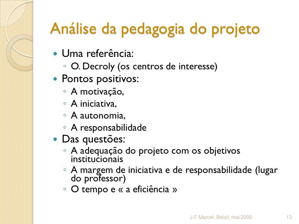 Análise da pedagogia do projeto Uma referência: O. Decroly (os centros de interesse) Pontos positivos: A motivação, A iniciativa, A autonomia, A respo