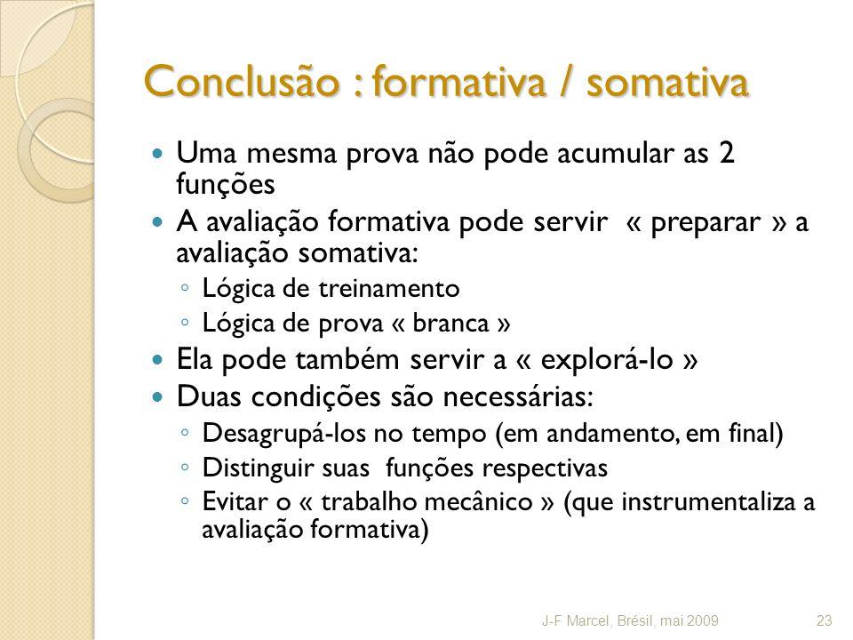 Conclusão : formativa / somativa Uma mesma prova não pode acumular as 2 funções A avaliação formativa pode servir « preparar » a avaliação somativa: L