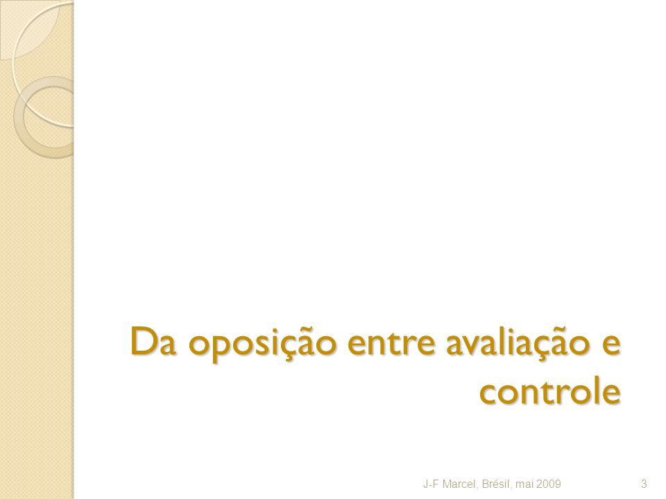 Da oposição entre avaliação e controle J-F Marcel, Brésil, mai 20093