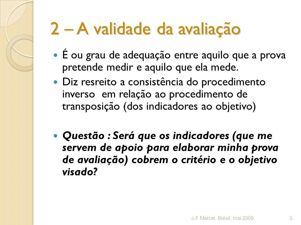 2 – A validade da avaliação É ou grau de adequação entre aquilo que a prova pretende medir e aquilo que ela mede.