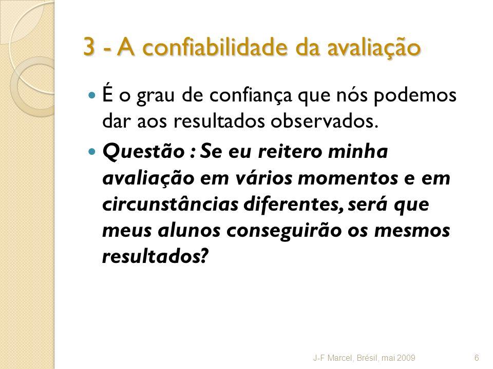 3 - A confiabilidade da avaliação É o grau de confiança que nós podemos dar aos resultados observados.