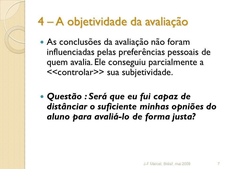 4 – A objetividade da avaliação As conclusões da avaliação não foram influenciadas pelas preferências pessoais de quem avalia.