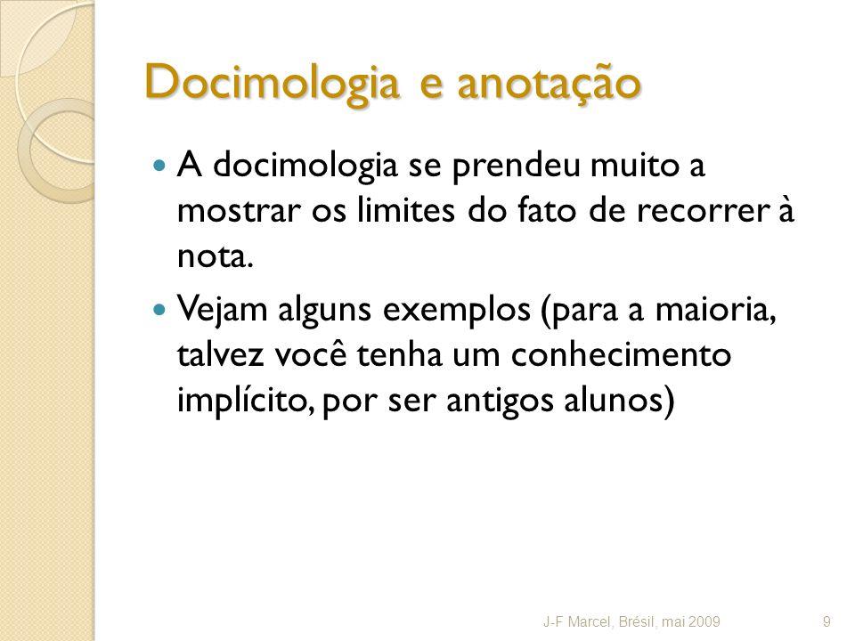 Docimologia e anotação A docimologia se prendeu muito a mostrar os limites do fato de recorrer à nota.