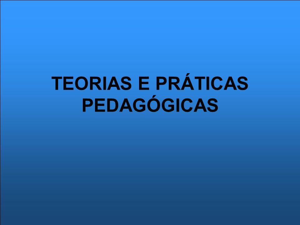 TEORIAS E PRÁTICAS PEDAGÓGICAS