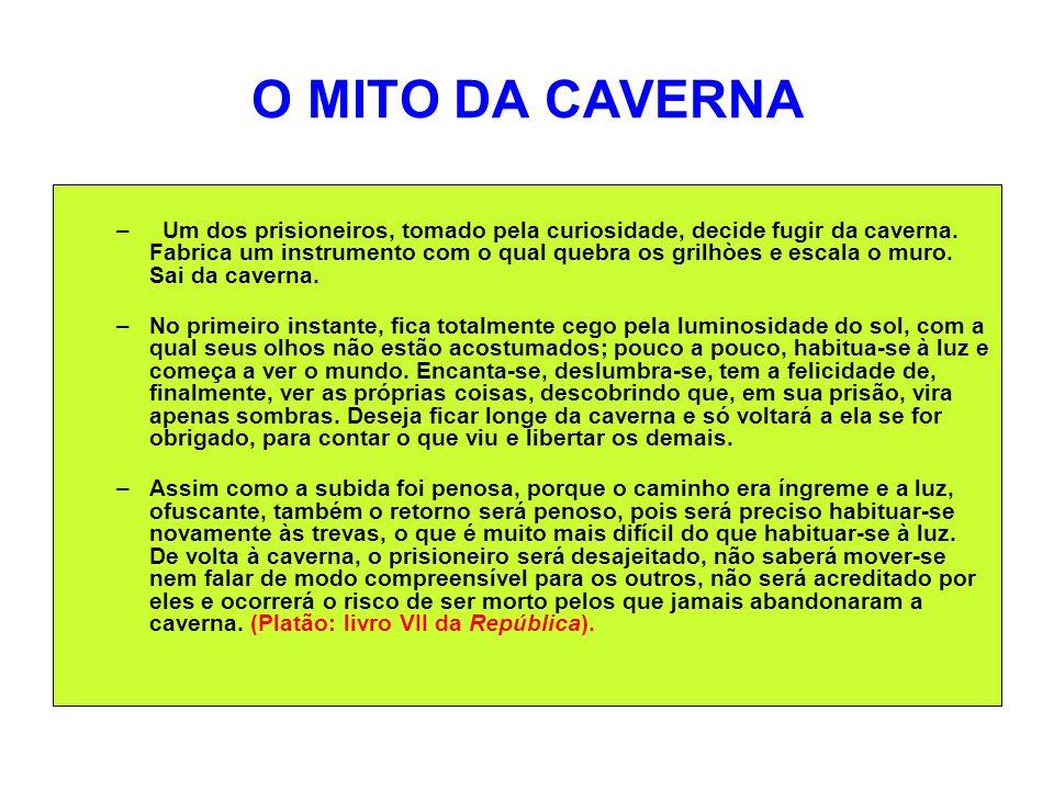O MITO DA CAVERNA – Um dos prisioneiros, tomado pela curiosidade, decide fugir da caverna. Fabrica um instrumento com o qual quebra os grilhòes e esca