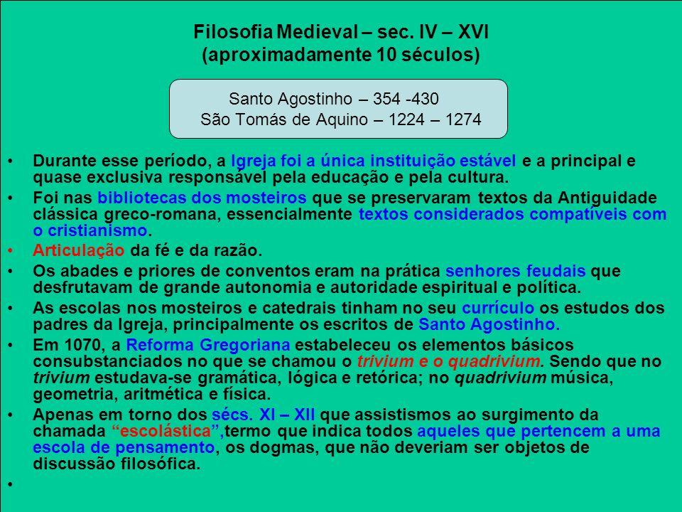 Filosofia Medieval – sec. IV – XVI (aproximadamente 10 séculos) Santo Agostinho – 354 -430 São Tomás de Aquino – 1224 – 1274 Durante esse período, a I