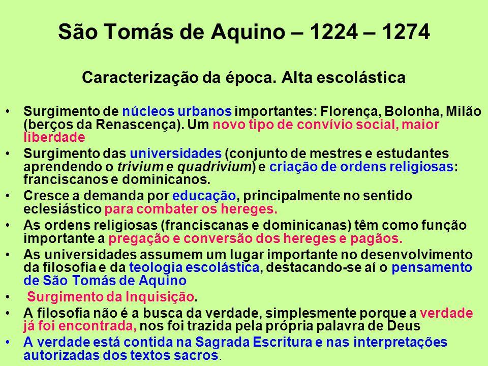São Tomás de Aquino – 1224 – 1274 Caracterização da época. Alta escolástica Surgimento de núcleos urbanos importantes: Florença, Bolonha, Milão (berço