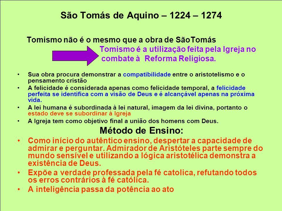 São Tomás de Aquino – 1224 – 1274 Tomismo não é o mesmo que a obra de SãoTomás Tomismo é a utilização feita pela Igreja no combate à Reforma Religiosa