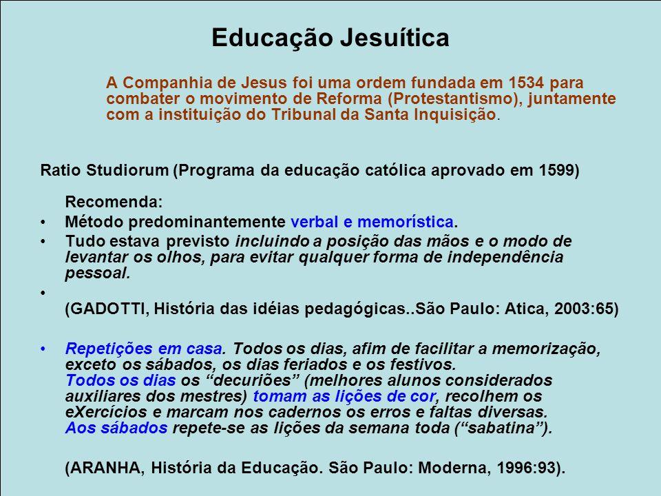 Educação Jesuítica A Companhia de Jesus foi uma ordem fundada em 1534 para combater o movimento de Reforma (Protestantismo), juntamente com a institui