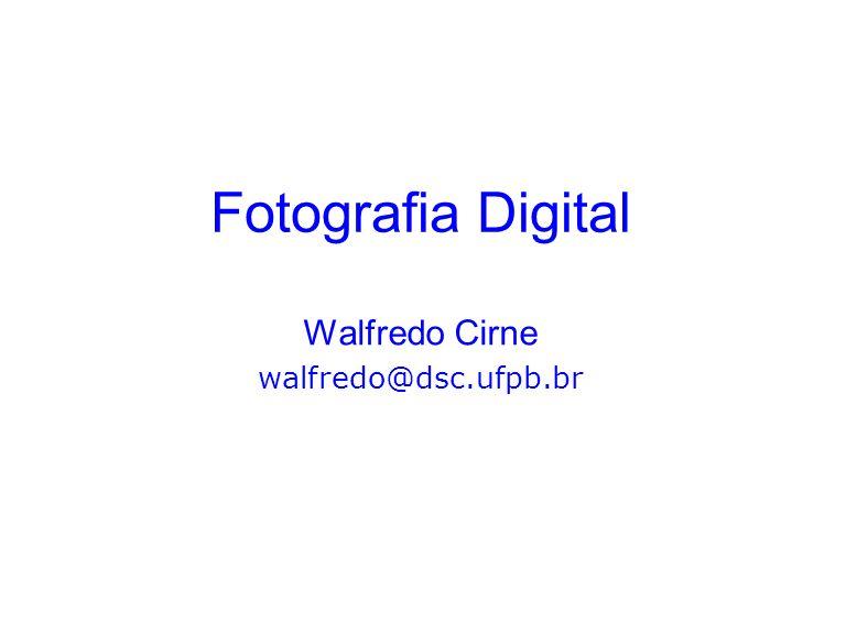 Fotografia Digital Walfredo Cirne walfredo@dsc.ufpb.br