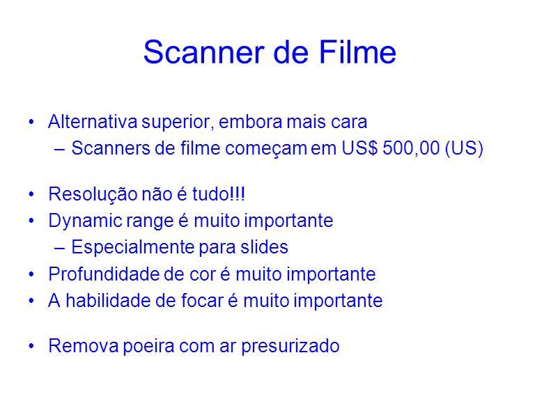 Scanner de Filme Alternativa superior, embora mais cara –Scanners de filme começam em US$ 500,00 (US) Resolução não é tudo!!! Dynamic range é muito im