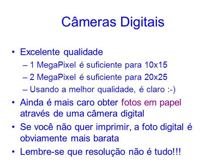 Câmeras Digitais Excelente qualidade –1 MegaPixel é suficiente para 10x15 –2 MegaPixel é suficiente para 20x25 –Usando a melhor qualidade, é claro :-)