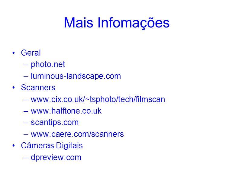 Mais Infomações Geral –photo.net –luminous-landscape.com Scanners –www.cix.co.uk/~tsphoto/tech/filmscan –www.halftone.co.uk –scantips.com –www.caere.c