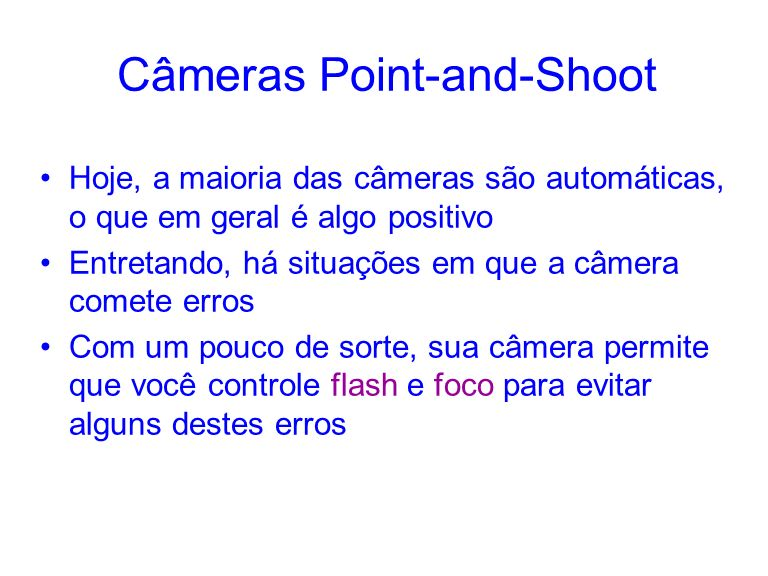Câmeras Point-and-Shoot Hoje, a maioria das câmeras são automáticas, o que em geral é algo positivo Entretando, há situações em que a câmera comete er
