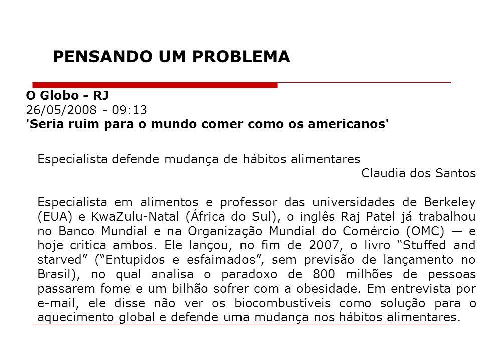 O Globo - RJ 26/05/2008 - 09:13 'Seria ruim para o mundo comer como os americanos' Especialista defende mudança de hábitos alimentares Claudia dos San
