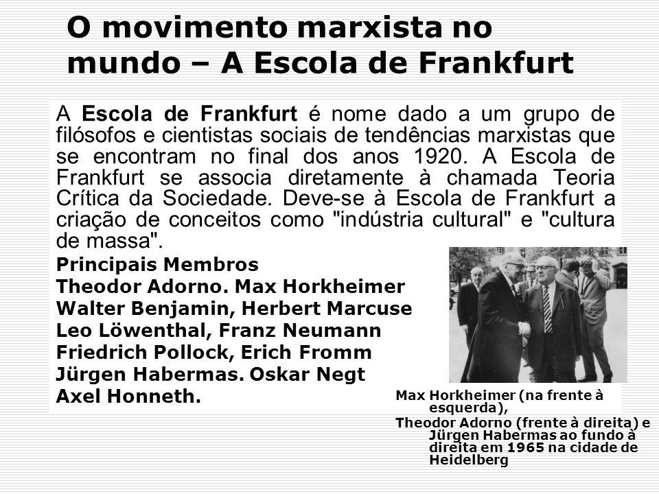 O movimento marxista no mundo – A Escola de Frankfurt A Escola de Frankfurt é nome dado a um grupo de filósofos e cientistas sociais de tendências mar