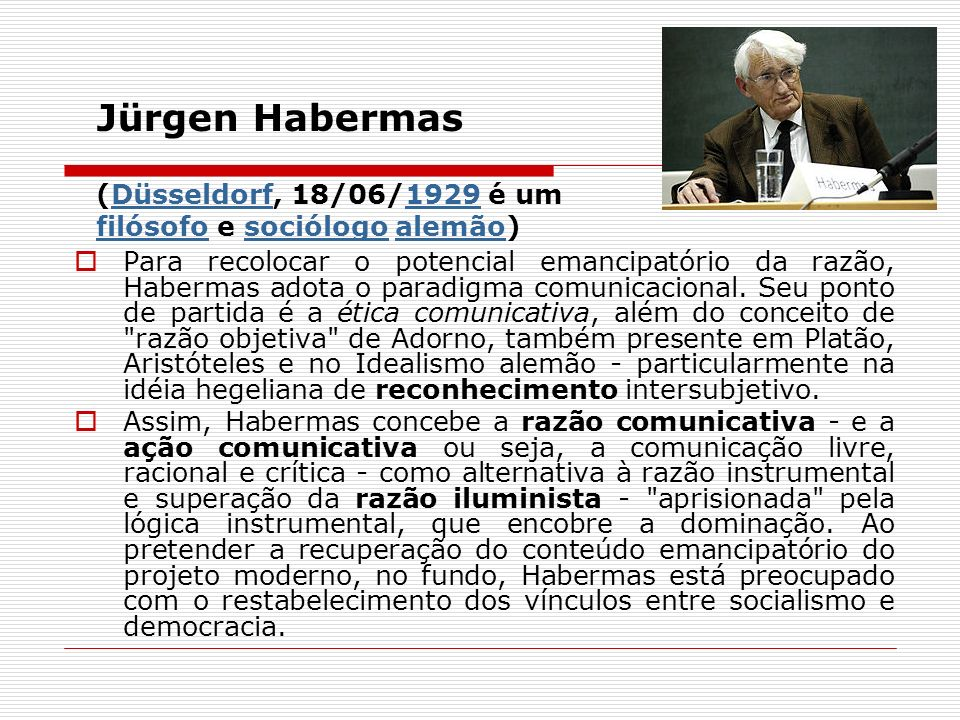 Jürgen Habermas (Düsseldorf, 18/06/1929 é um filósofo e sociólogo alemão)Düsseldorf1929 filósofosociólogoalemão Para recolocar o potencial emancipatór