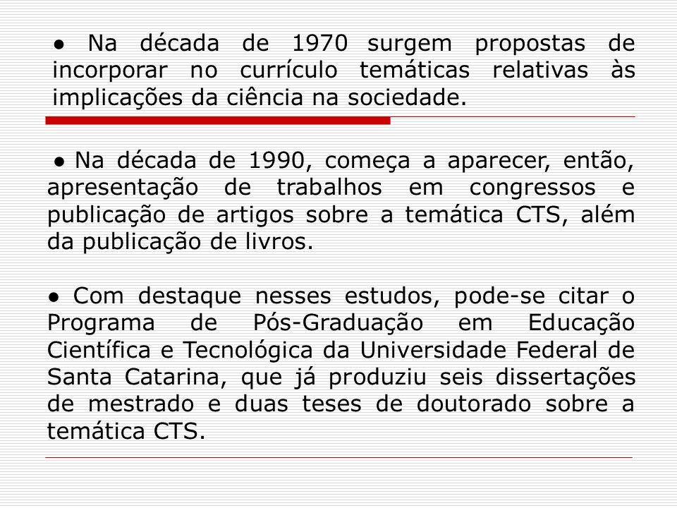 Na década de 1970 surgem propostas de incorporar no currículo temáticas relativas às implicações da ciência na sociedade. Na década de 1990, começa a