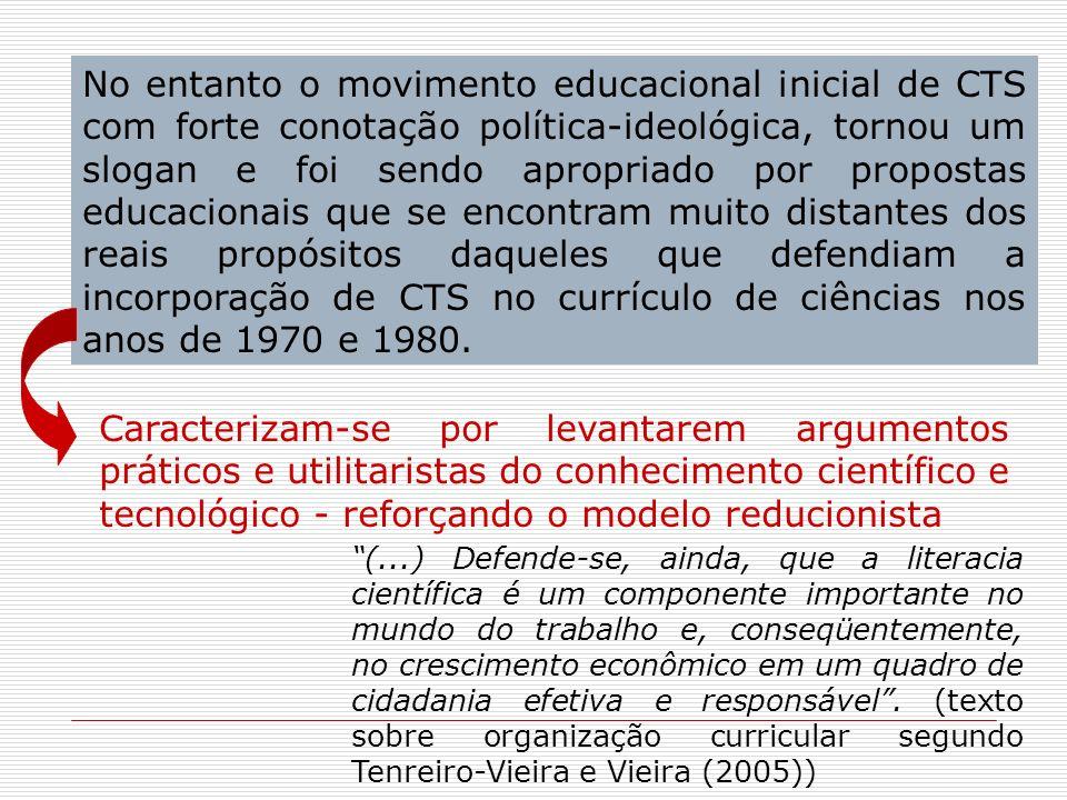 No entanto o movimento educacional inicial de CTS com forte conotação política-ideológica, tornou um slogan e foi sendo apropriado por propostas educa