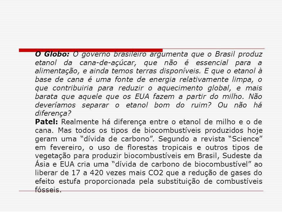 O Globo: O governo brasileiro argumenta que o Brasil produz etanol da cana-de-açúcar, que não é essencial para a alimentação, e ainda temos terras dis