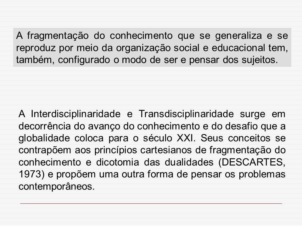A fragmentação do conhecimento que se generaliza e se reproduz por meio da organização social e educacional tem, também, configurado o modo de ser e p