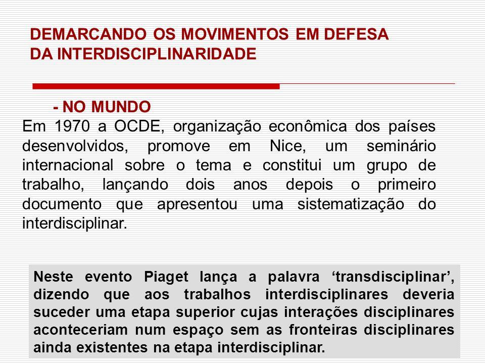 DEMARCANDO OS MOVIMENTOS EM DEFESA DA INTERDISCIPLINARIDADE - NO MUNDO Em 1970 a OCDE, organização econômica dos países desenvolvidos, promove em Nice