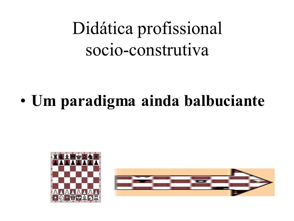 Didática profissional socio-construtiva Um paradigma ainda balbuciante