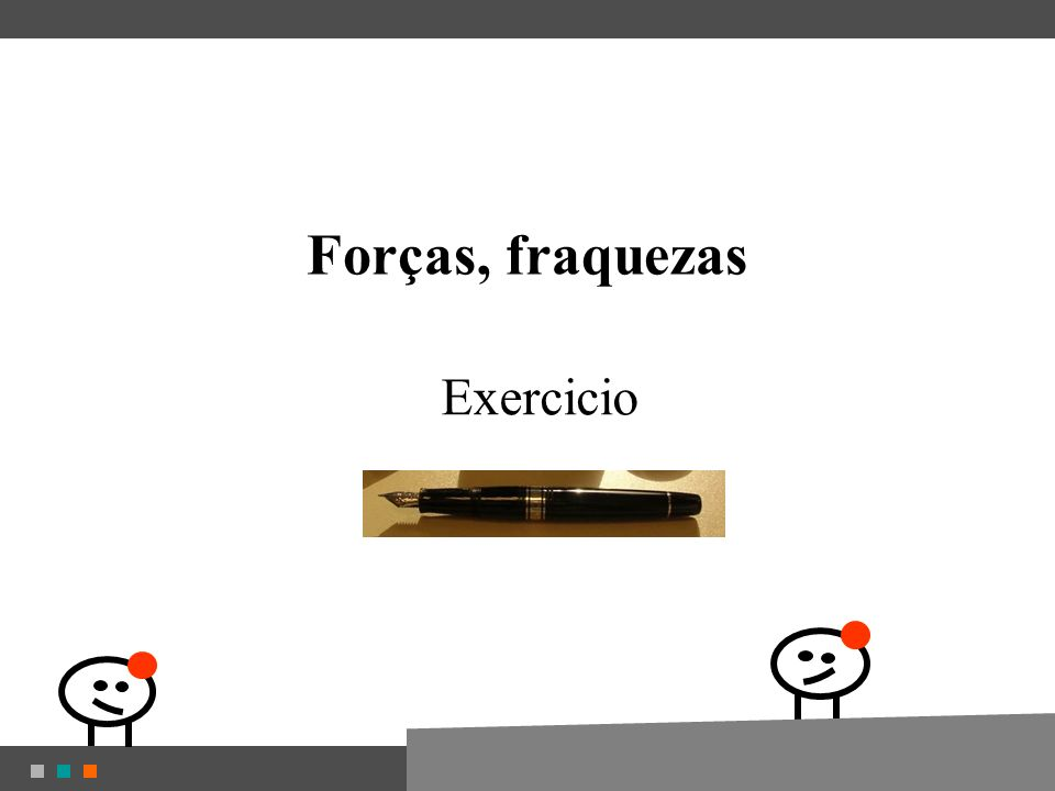 Forças, fraquezas Exercicio