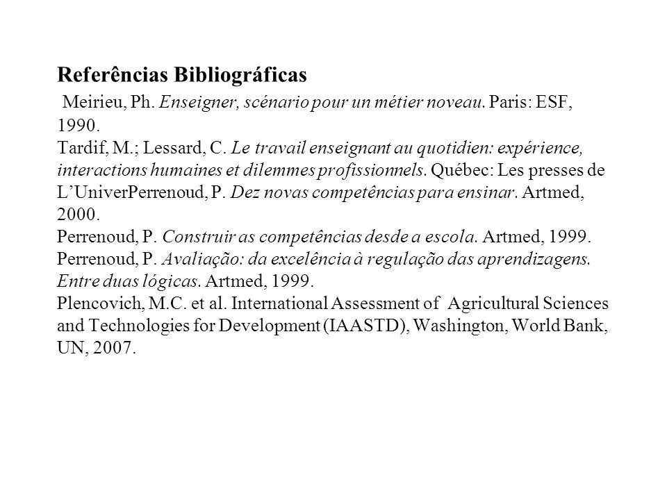 Referências Bibliográficas Meirieu, Ph. Enseigner, scénario pour un métier noveau. Paris: ESF, 1990. Tardif, M.; Lessard, C. Le travail enseignant au