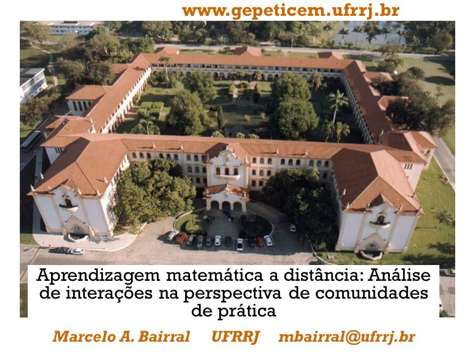 www.gepeticem.ufrrj.br Aprendizagem matemática a distância: Análise de interações na perspectiva de comunidades de prática Marcelo A. Bairral UFRRJ mb