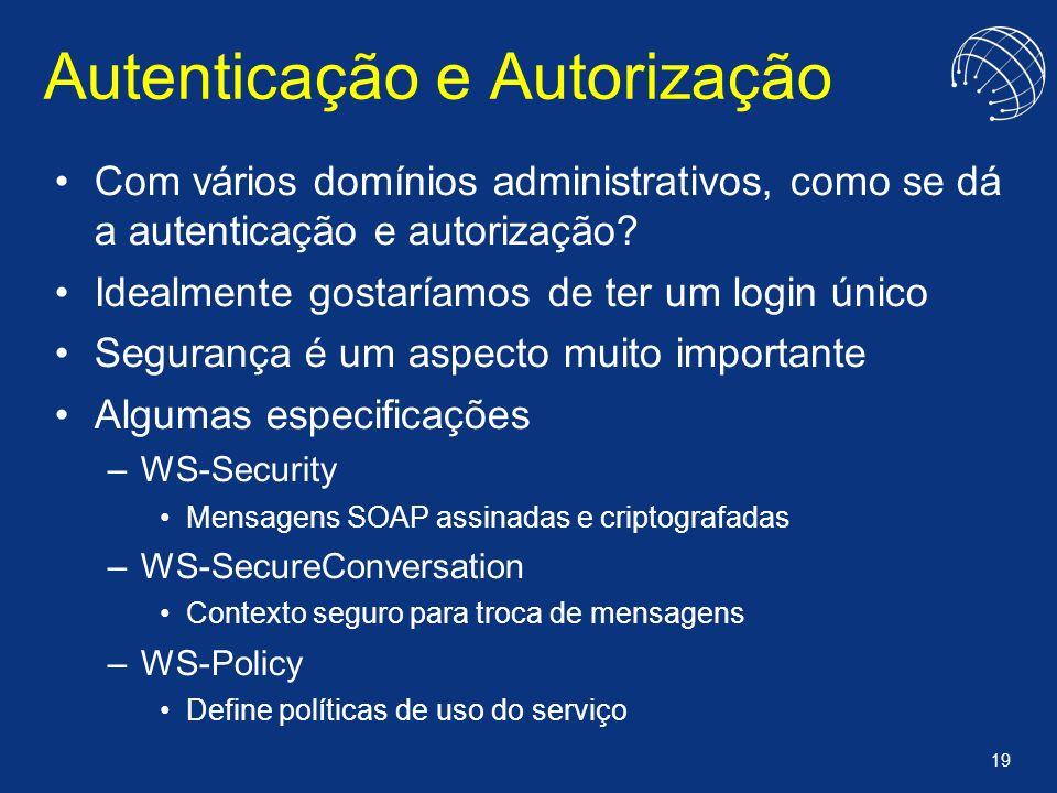 19 Autenticação e Autorização Com vários domínios administrativos, como se dá a autenticação e autorização? Idealmente gostaríamos de ter um login úni
