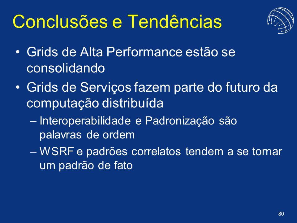 80 Conclusões e Tendências Grids de Alta Performance estão se consolidando Grids de Serviços fazem parte do futuro da computação distribuída –Interope