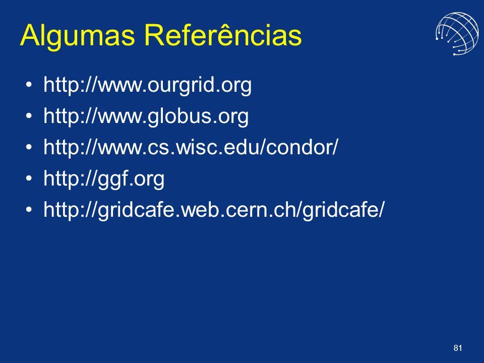 81 Algumas Referências http://www.ourgrid.org http://www.globus.org http://www.cs.wisc.edu/condor/ http://ggf.org http://gridcafe.web.cern.ch/gridcafe