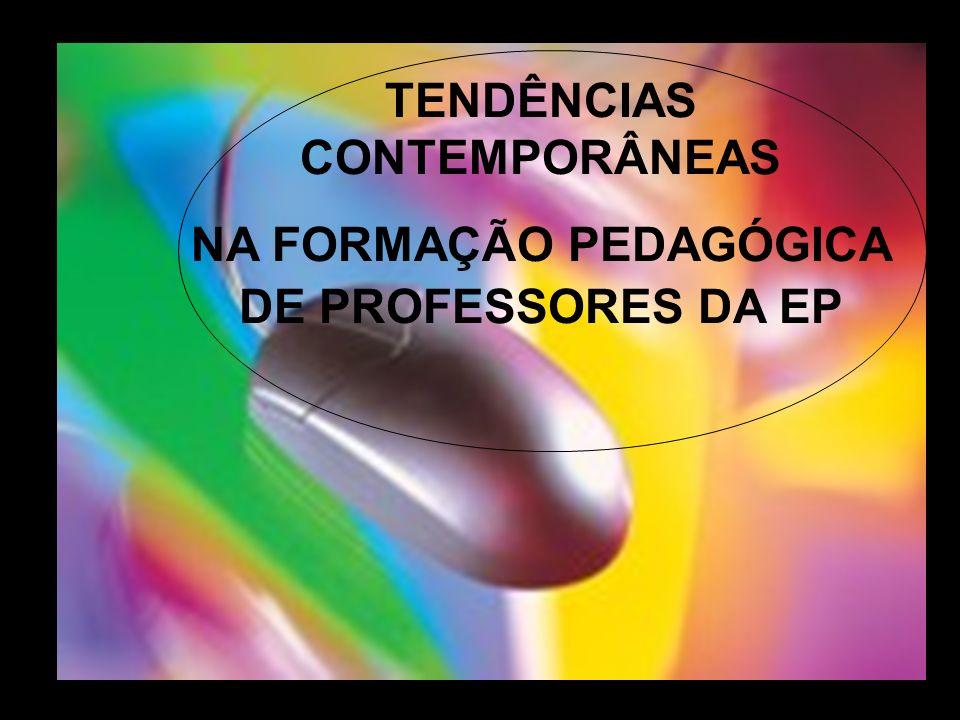 TENDÊNCIAS CONTEMPORÂNEAS NA FORMAÇÃO PEDAGÓGICA DE PROFESSORES DA EP