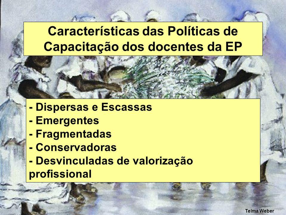 Características das Políticas de Capacitação dos docentes da EP - Dispersas e Escassas - Emergentes - Fragmentadas - Conservadoras - Desvinculadas de