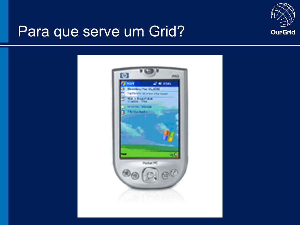 Arquitetura OurGrid 1,..., n User Interface Site Manager SWAN Sandboxing MyGrid SWAN