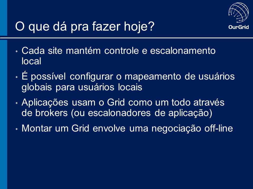 Exemplo do OurGrid [2] A B C D E B60 D45 E 0 ConsumerQuery ProviderWorkRequest * * = no idle resources now * MyGrid