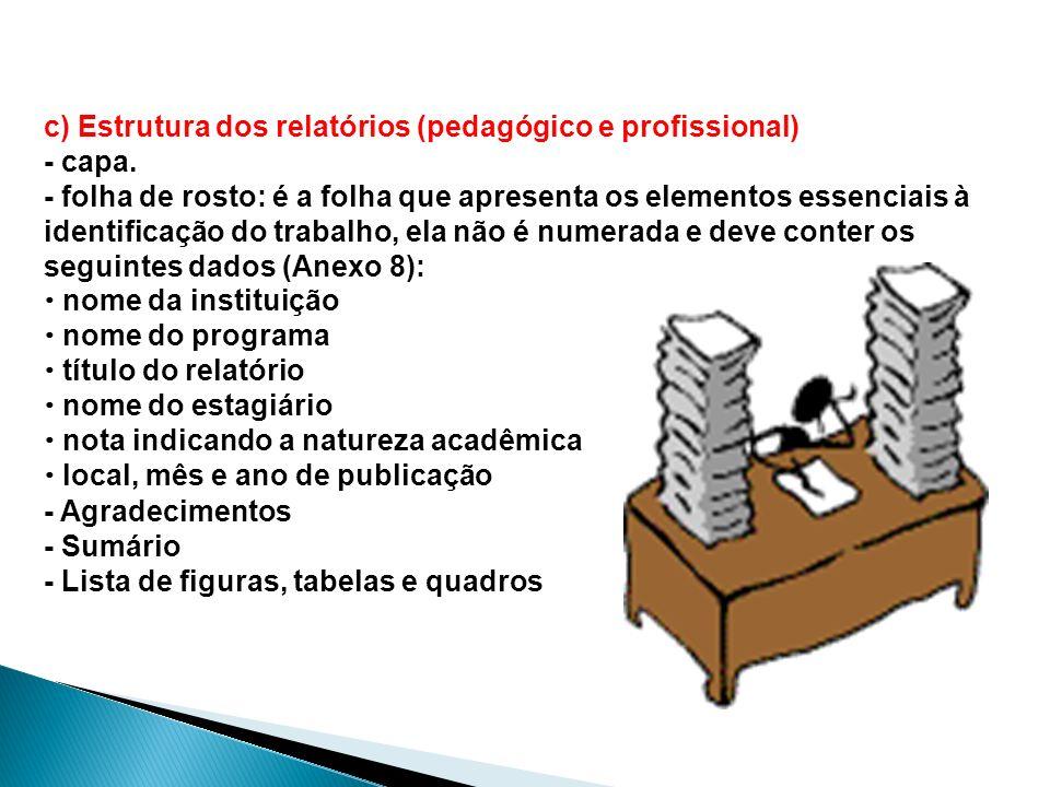 c) Estrutura dos relatórios (pedagógico e profissional) - capa. - folha de rosto: é a folha que apresenta os elementos essenciais à identificação do t