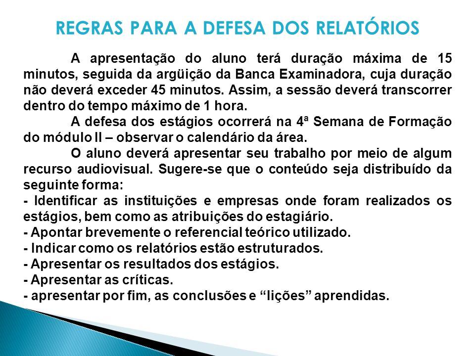 REGRAS PARA A DEFESA DOS RELATÓRIOS A apresentação do aluno terá duração máxima de 15 minutos, seguida da argüição da Banca Examinadora, cuja duração